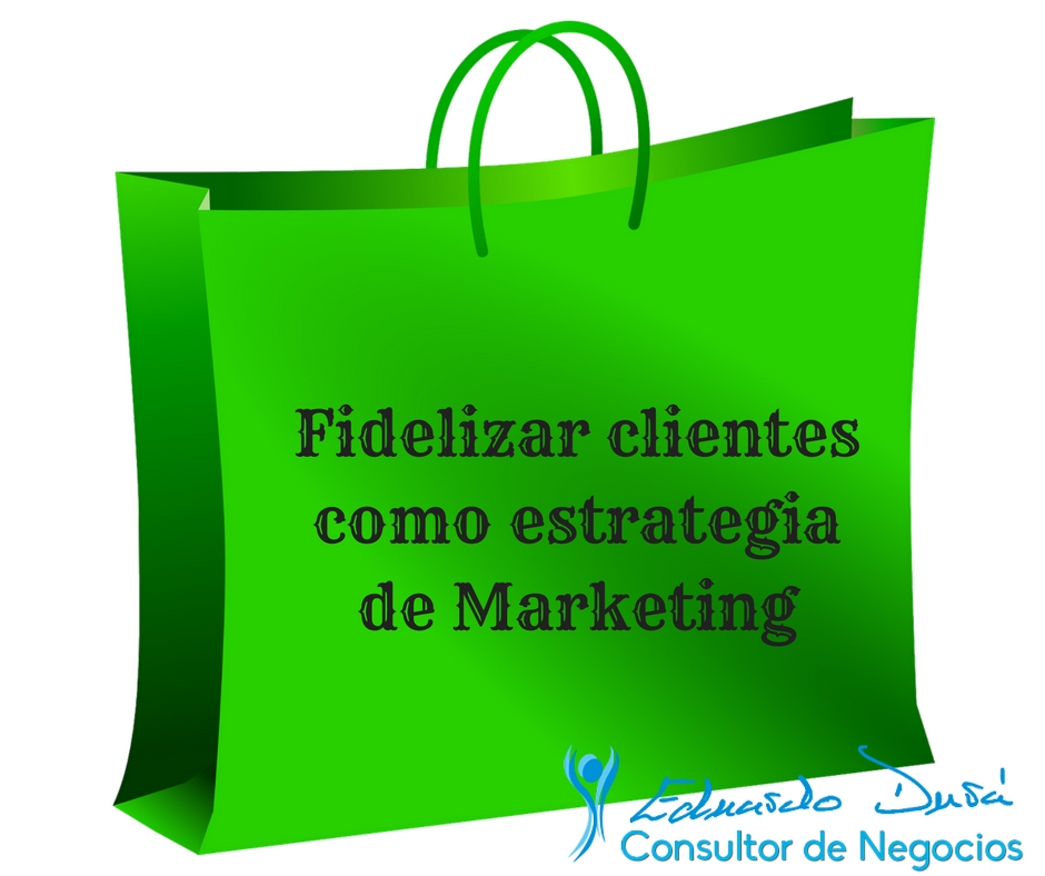 Fidelizar clientes como estrategia de Marketing