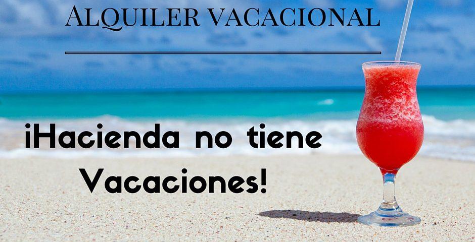 Alquiler Vacacional.¡Hacienda no tiene Vacaciones!