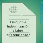 Confusiones entre finiquitos e indemnizaciones. ¿Las conoces?